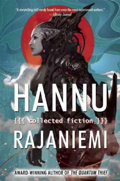 hannu-rajaniemi-collected-fiction